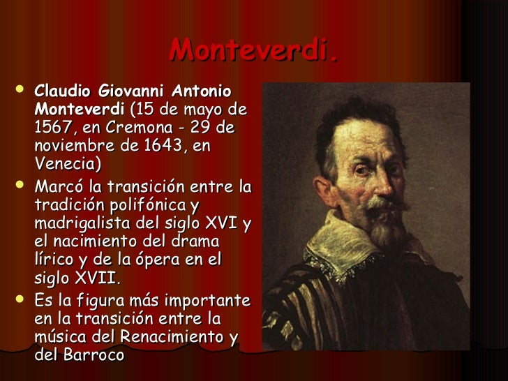 a biography of claudio giovanni antonio monteverdi Claudio giovanni antonio monteverdi (15 may 1567 (baptized) – 29 november  1643)  until the age of forty, monteverdi worked primarily on madrigals,   polyphony earlier in his life and later in his life in the baroque style.