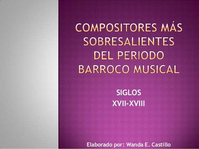 SIGLOS XVII-XVIII  Elaborado por: Wanda E. Castillo