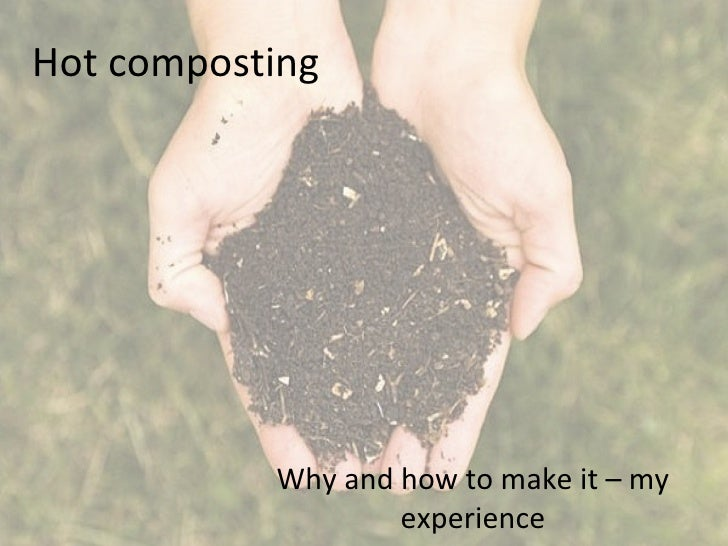 Hot composting           Why and how to make it – my                   experience