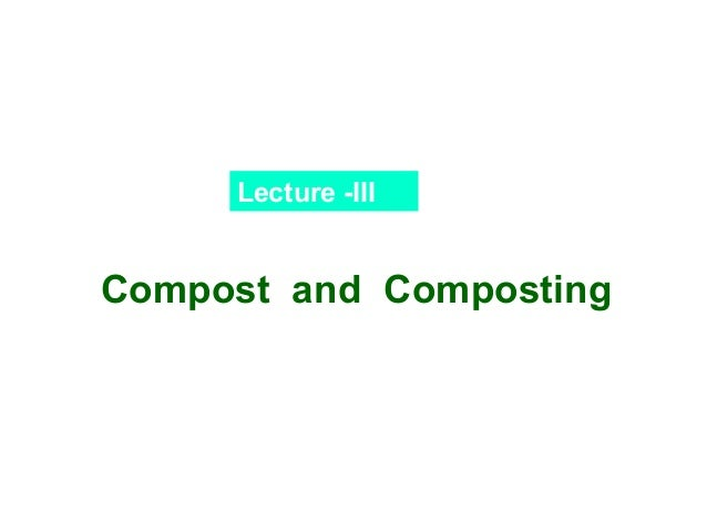 Lecture -III  Compost and Composting