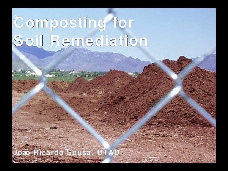 Composting for  Soil Remediation João Ricardo Sousa, UTAD