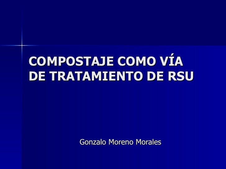 COMPOSTAJE COMO VÍA DE TRATAMIENTO DE RSU Gonzalo Moreno Morales