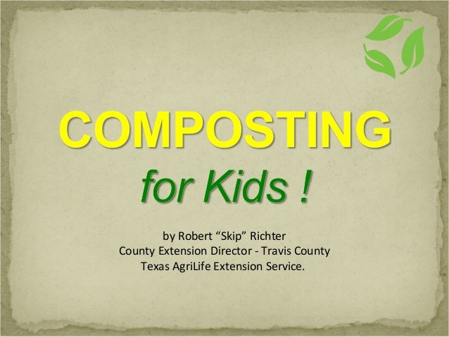 """by Robert """"Skip"""" RichterCounty Extension Director - Travis CountyTexas AgriLife Extension Service."""