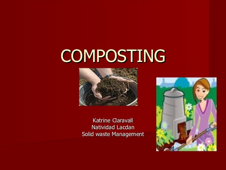 COMPOSTING       Katrine Claravall      Natividad Lacdan  Solid waste Management