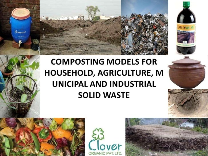 COMPOSTING MODELS FORHOUSEHOLD, AGRICULTURE, M UNICIPAL AND INDUSTRIAL       SOLID WASTE