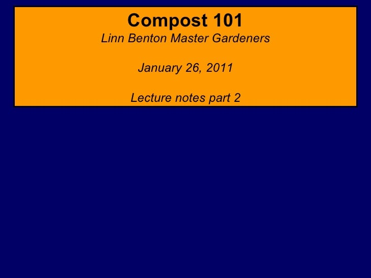 Compost 101 Linn Benton Master Gardeners January 26, 2011 Lecture notes part 2