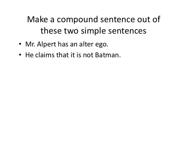 Make a compound sentence out of these two simple sentences