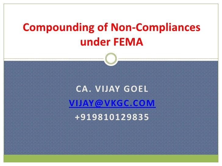 Compounding of Non-Compliances        under FEMA        CA. VIJAY GOEL       VIJAY@VKGC.COM        +919810129835