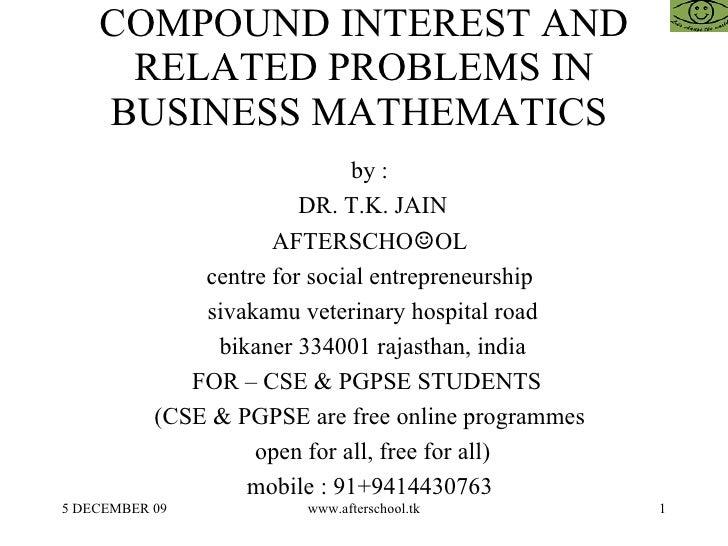 COMPOUND INTEREST AND RELATED PROBLEMS IN BUSINESS MATHEMATICS  <ul><ul><li>by :  </li></ul></ul><ul><ul><li>DR. T.K. JAIN...