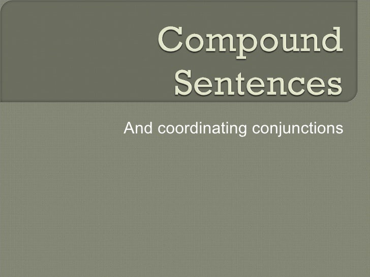 <ul><li>And coordinating conjunctions </li></ul>