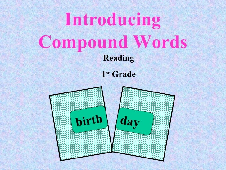 Introducing Compound Words Reading 1 st  Grade birth day