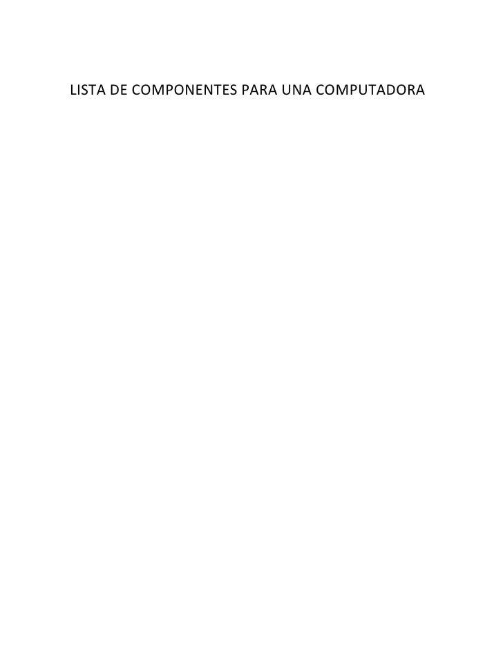 LISTA DE COMPONENTES PARA UNA COMPUTADORA<br />COMPPONENTE: Fuente<br />1080135topCaracterísticas:Es elegante por su super...