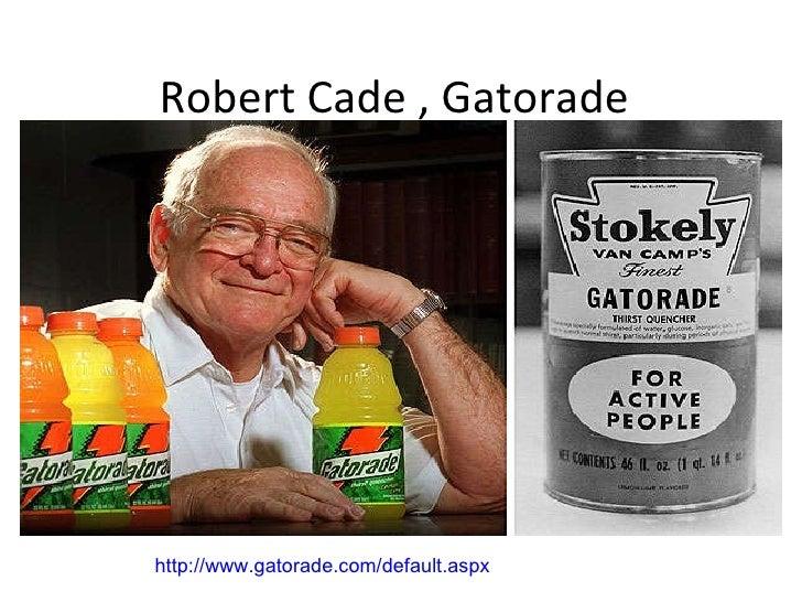 Robert Cade , Gatorade http://www.gatorade.com/default.aspx