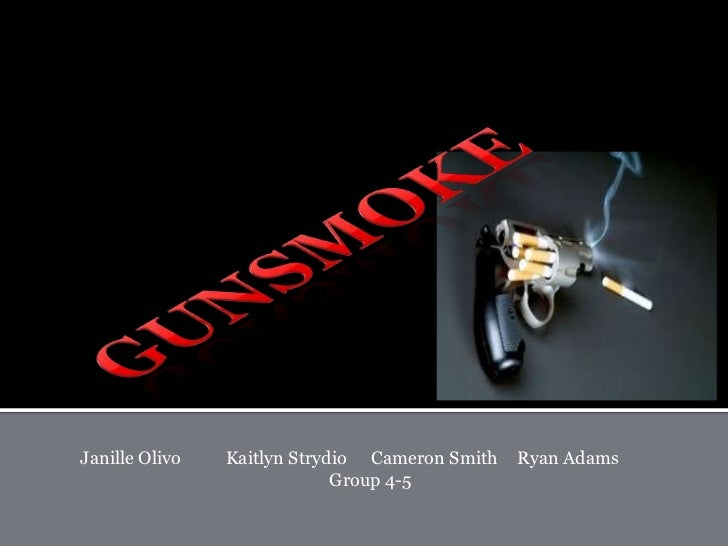 Gunsmoke<br />Janille Olivo 	Kaitlyn Strydio	Cameron Smith	Ryan Adams<br />		       Group 4-5<br />