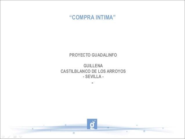 """PROYECTO GUADALINFO GUILLENA CASTILBLANCO DE LOS ARROYOS - SEVILLA - - """"COMPRA INTIMA"""""""