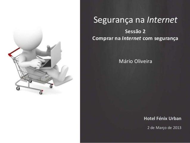 Segurança na Internet             Sessão 2Comprar na Internet com segurança          Mário Oliveira                    Hot...
