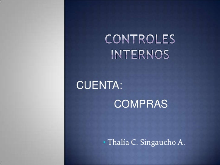 Controles internos<br />CUENTA:  <br />COMPRAS<br /><ul><li>Thalía C. Singaucho A.</li></li></ul><li>compras<br />Esta cue...