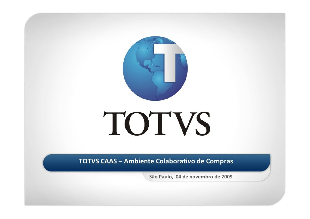 TOTVS CAAS – Ambiente Colaborativo de Compras                      São Paulo, 04 de novembro de 2009