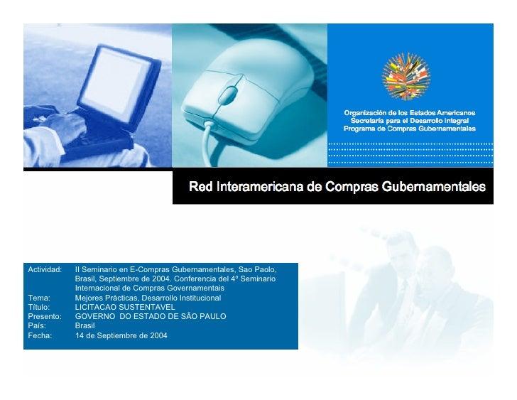 Actividad:   II Seminario en E-Compras Gubernamentales, Sao Paolo,              Brasil, Septiembre de 2004. Conferencia de...