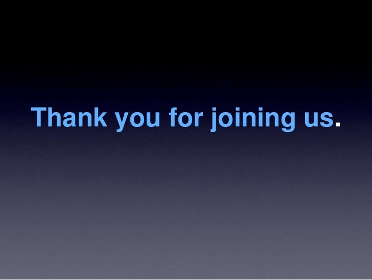 Thank you for joining us.<br />