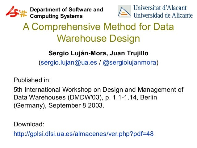Department of Software and Computing Systems  A Comprehensive Method for Data Warehouse Design Sergio Luján-Mora, Juan Tru...