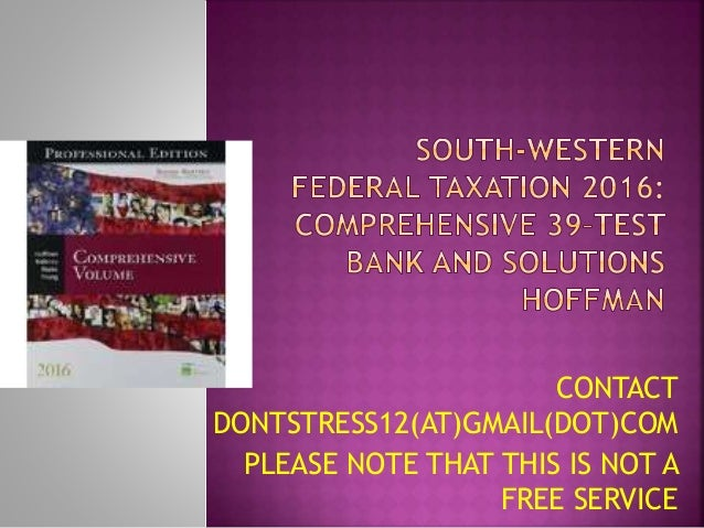 south western federal taxation solutions This is completed solutions manual for : south-western federal taxation 2017: corporations, partnerships, estates and trusts, 40th edition you will be guided to the product download page immediately once you complete the payment click here to download sample solution manual for south-western federal taxation 2017: corporations, partnerships.