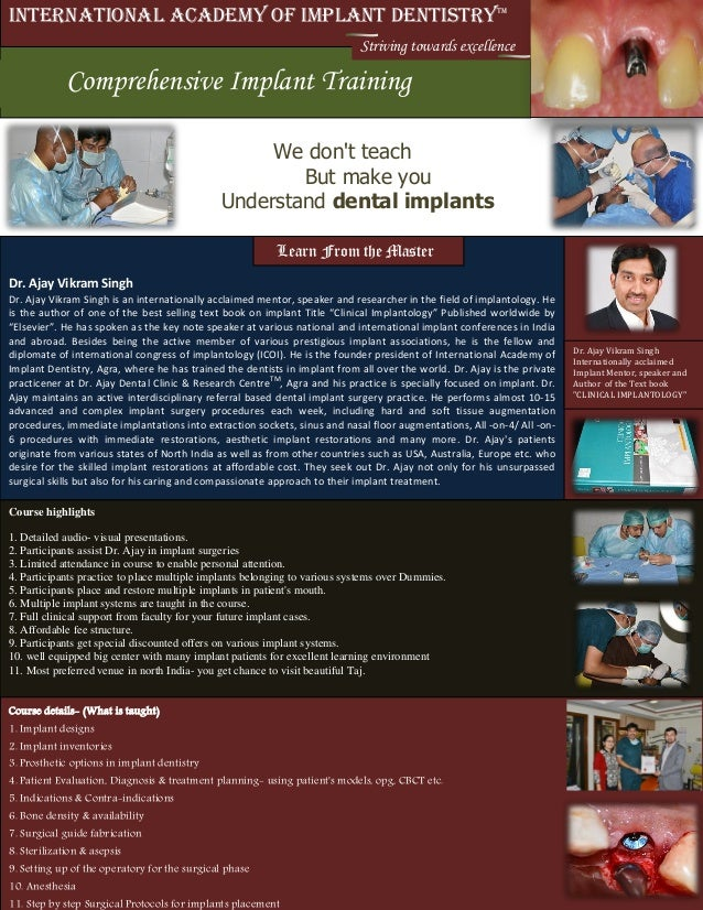 Course details- (What is taught) 1. Implant designs 2. Implant inventories 3. Prosthetic options in implant dentistry 4. P...