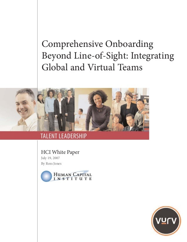 Comprehensive OnboardingBeyond Line-of-Sight: IntegratingGlobal and Virtual TeamsHCI White PaperJuly 19, 2007By Ross Jones