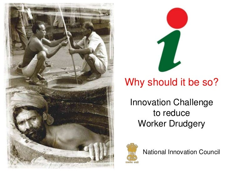 Why should it be so? Innovation Challenge      to reduce   Worker Drudgery    National Innovation Council