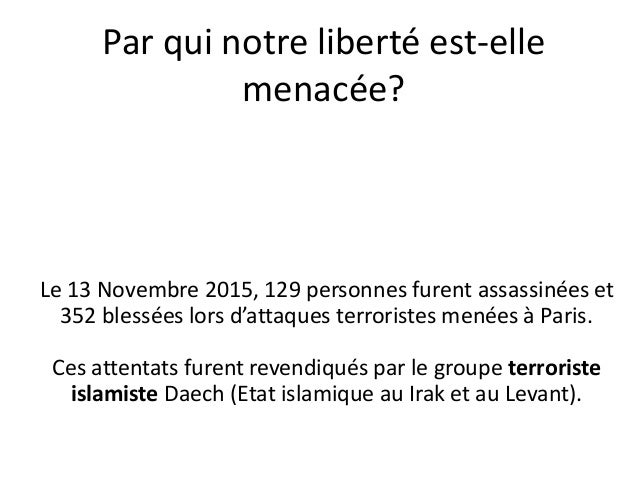 Par qui notre liberté est-elle menacée? Le 13 Novembre 2015, 129 personnes furent assassinées et 352 blessées lors d'attaq...