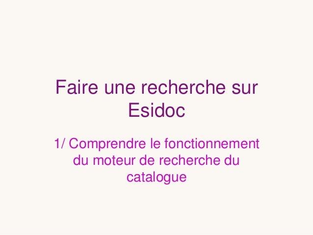 Faire une recherche sur Esidoc 1/ Comprendre le fonctionnement du moteur de recherche du catalogue