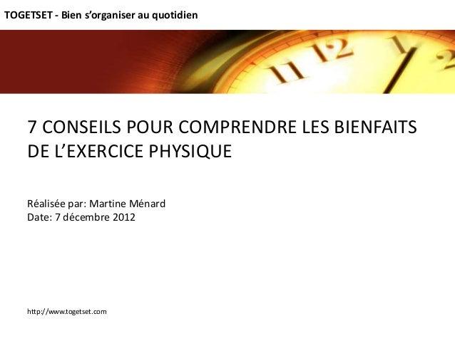 TOGETSET - Bien s'organiser au quotidien    7 CONSEILS POUR COMPRENDRE LES BIENFAITS    DE L'EXERCICE PHYSIQUE    Réalisée...