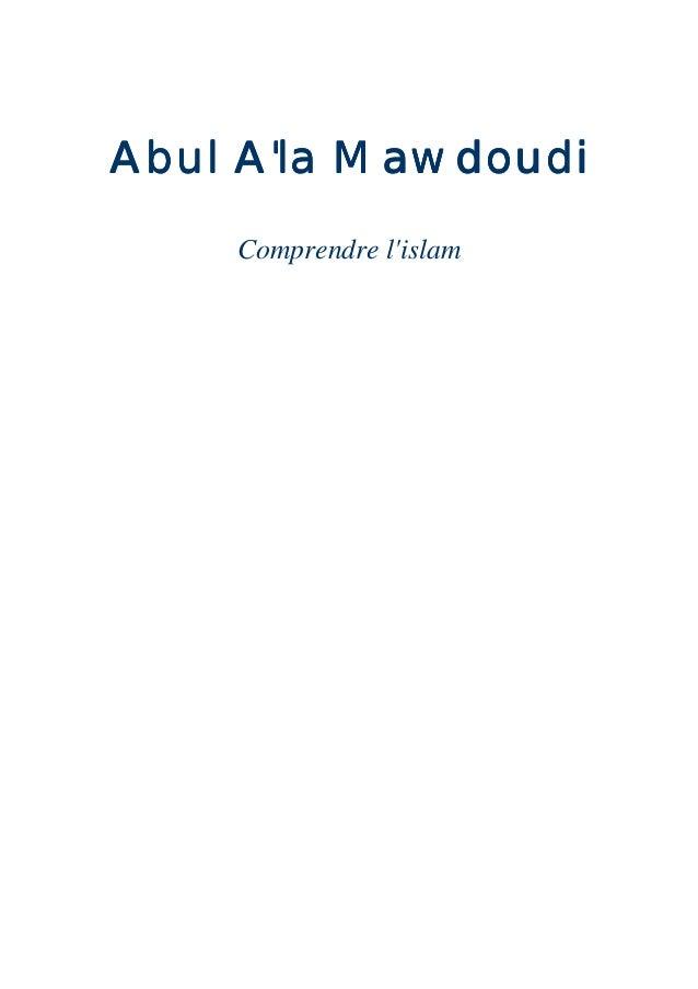 Abul A'la MawdoudiAbul A'la MawdoudiAbul A'la MawdoudiAbul A'la Mawdoudi Comprendre l'islam