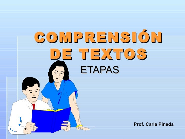COMPRENSIÓN DE TEXTOS ETAPAS Prof. Carla Pineda