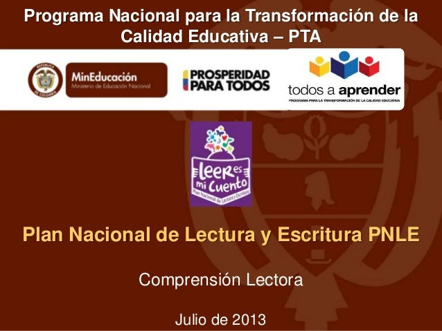 Programa Nacional para la Transformación de la Calidad Educativa – PTA  Plan Nacional de Lectura y Escritura PNLE Comprens...