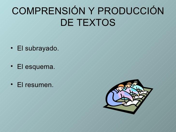 COMPRENSIÓN Y PRODUCCIÓN DE TEXTOS <ul><li>El subrayado. </li></ul><ul><li>El esquema.  </li></ul><ul><li>El resumen. </li...