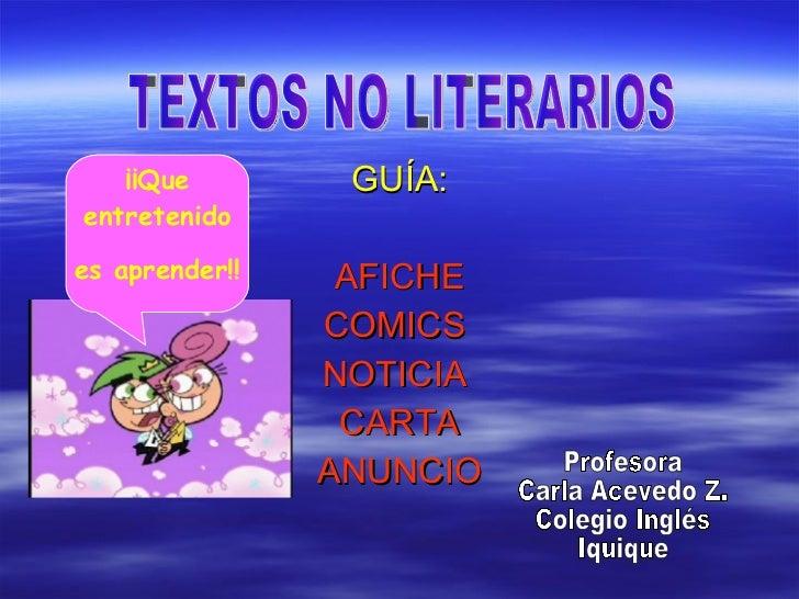 GUÍA: AFICHE COMICS  NOTICIA  CARTA ANUNCIO TEXTOS NO LITERARIOS ¡¡Que entretenido es aprender!! Profesora Carla Acevedo Z...