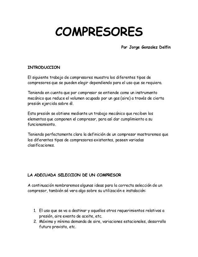 COMPRESORES Por Jorge Gonzalez Delfin  INTRODUCCION El siguiente trabajo de compresores muestra los diferentes tipos de co...