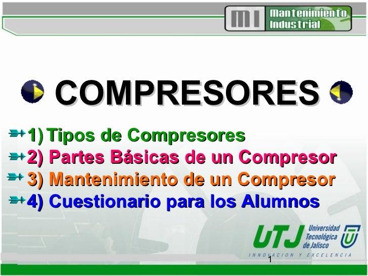 COMPRESORES1) Tipos de Compresores2) Partes Básicas de un Compresor3) Mantenimiento de un Compresor4) Cuestionario para lo...