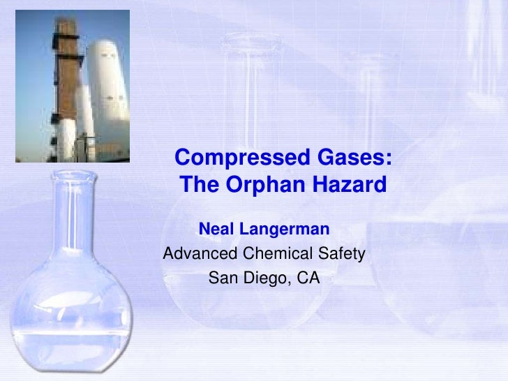 Compressed Gases: The Orphan Hazard<br />Neal Langerman<br />Advanced Chemical Safety<br />San Diego, CA<br />