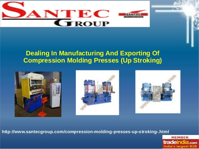 http://www.santecgroup.com/compression-molding-presses-up-stroking-.html Dealing In Manufacturing And Exporting Of Compres...