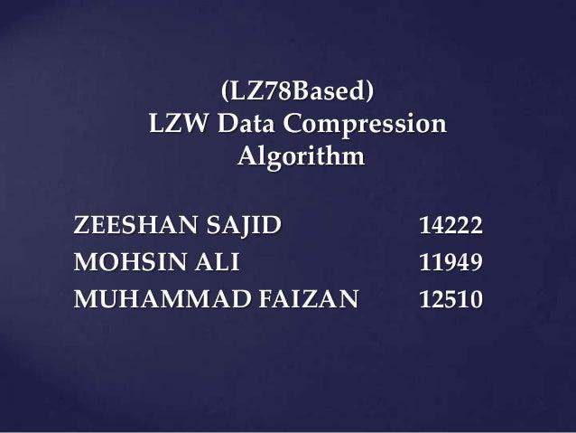 (LZ78Based)   LZW Data Compression        AlgorithmZEESHAN SAJID        14222MOHSIN ALI           11949MUHAMMAD FAIZAN    ...
