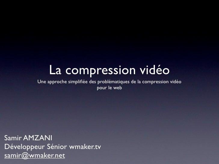 La compression vidéo              Une approche simplifiée des problématiques de la compression vidéo                       ...