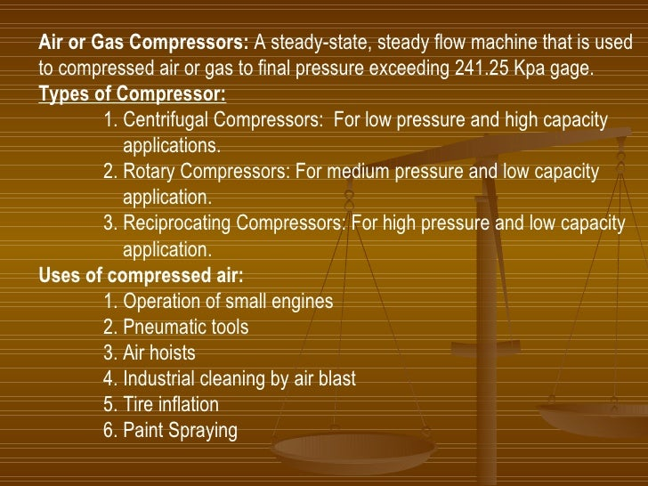 Air or Gas Compressors:  A steady-state, steady flow machine that is used to compressed air or gas to final pressure excee...