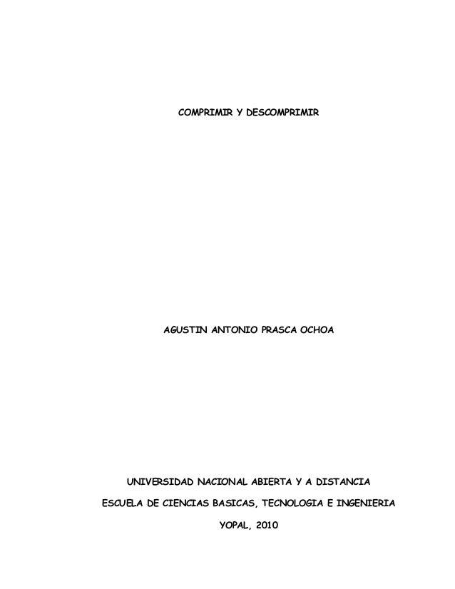 COMPRIMIR Y DESCOMPRIMIR          AGUSTIN ANTONIO PRASCA OCHOA    UNIVERSIDAD NACIONAL ABIERTA Y A DISTANCIAESCUELA DE CIE...