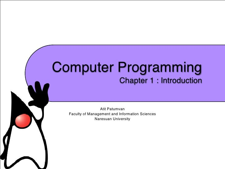 Computer Programming                            Chapter 1 : Introduction                  Atit Patumvan  Faculty of Manage...