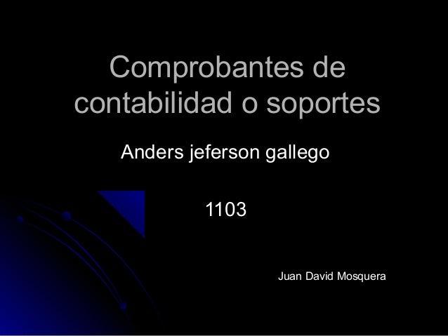 Comprobantes deComprobantes de contabilidad o soportescontabilidad o soportes Anders jeferson gallegoAnders jeferson galle...