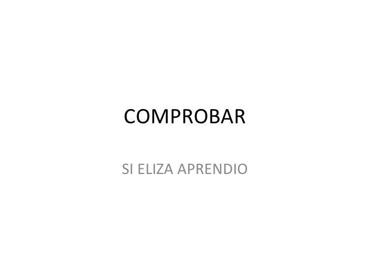 COMPROBAR<br />SI ELIZA APRENDIO<br />