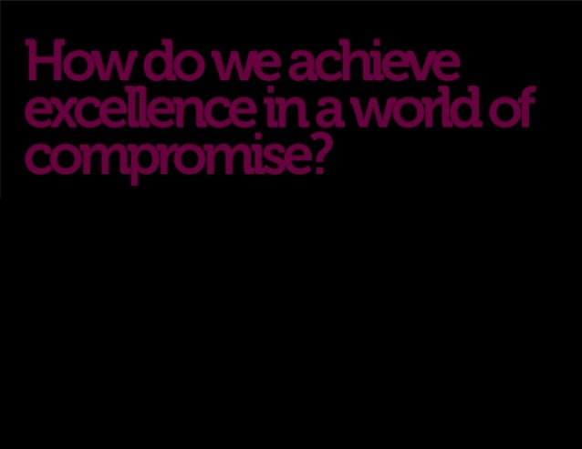 Achieving Excellence in a World of Compromise
