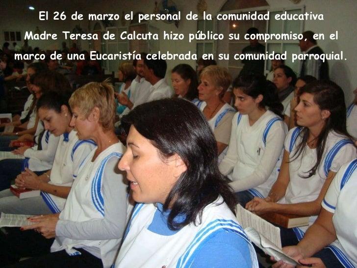 El 26 de marzo el personal de la comunidad educativa Madre Teresa de Calcuta hizo público su compromiso, en el  marco de u...